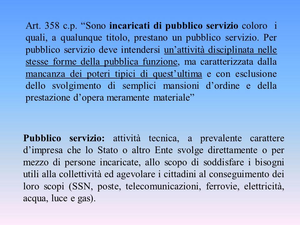 """Art. 358 c.p. """"Sono incaricati di pubblico servizio coloro i quali, a qualunque titolo, prestano un pubblico servizio. Per pubblico servizio deve inte"""