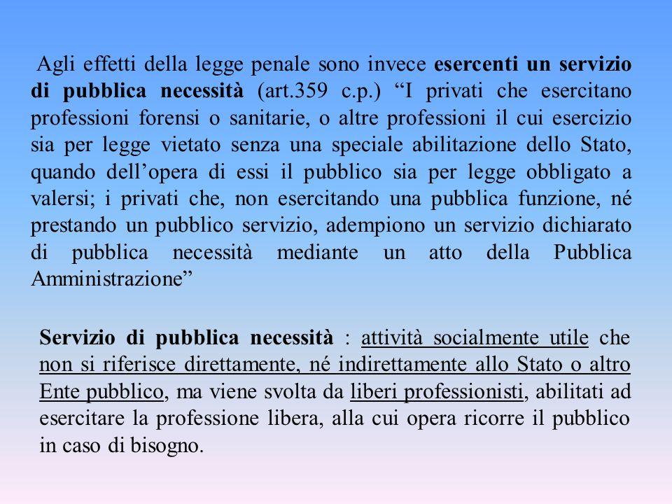 """Agli effetti della legge penale sono invece esercenti un servizio di pubblica necessità (art.359 c.p.) """"I privati che esercitano professioni forensi o"""