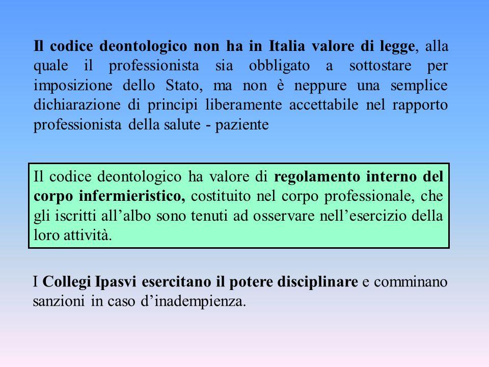 Il codice deontologico ha valore di regolamento interno del corpo infermieristico, costituito nel corpo professionale, che gli iscritti all'albo sono