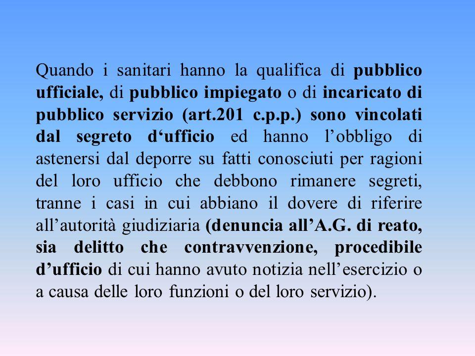 Quando i sanitari hanno la qualifica di pubblico ufficiale, di pubblico impiegato o di incaricato di pubblico servizio (art.201 c.p.p.) sono vincolati