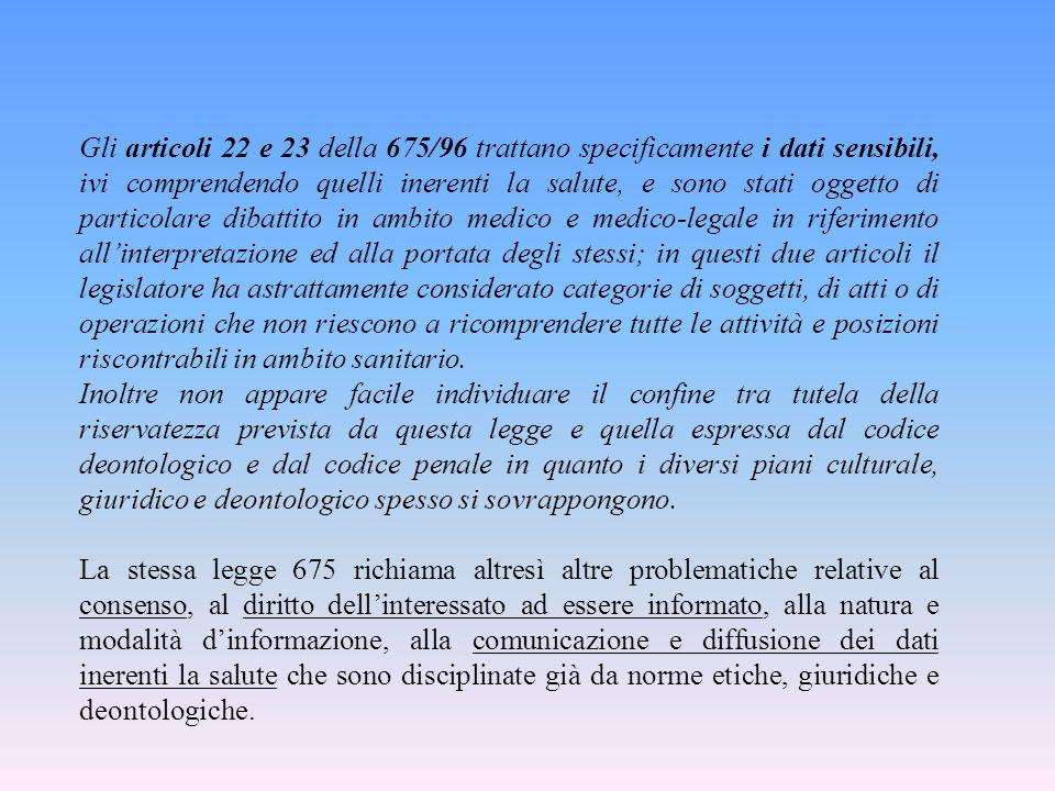 Gli articoli 22 e 23 della 675/96 trattano specificamente i dati sensibili, ivi comprendendo quelli inerenti la salute, e sono stati oggetto di partic