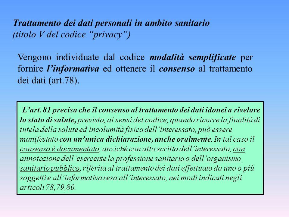 """Trattamento dei dati personali in ambito sanitario (titolo V del codice """"privacy"""") L'art. 81 precisa che il consenso al trattamento dei dati idonei a"""