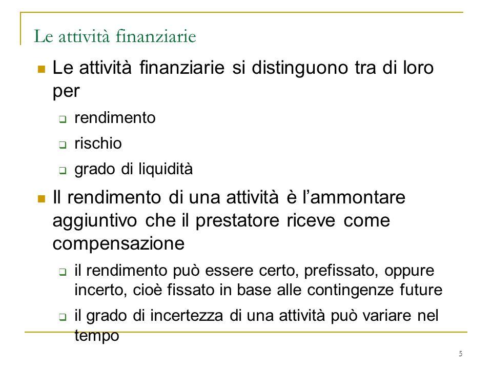 5 Le attività finanziarie Le attività finanziarie si distinguono tra di loro per  rendimento  rischio  grado di liquidità Il rendimento di una atti