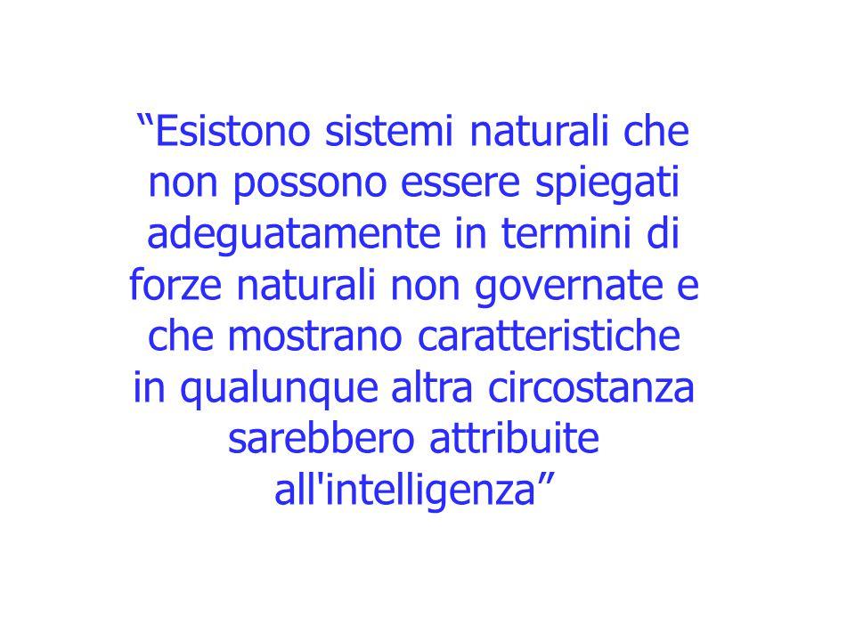 """""""Esistono sistemi naturali che non possono essere spiegati adeguatamente in termini di forze naturali non governate e che mostrano caratteristiche in"""