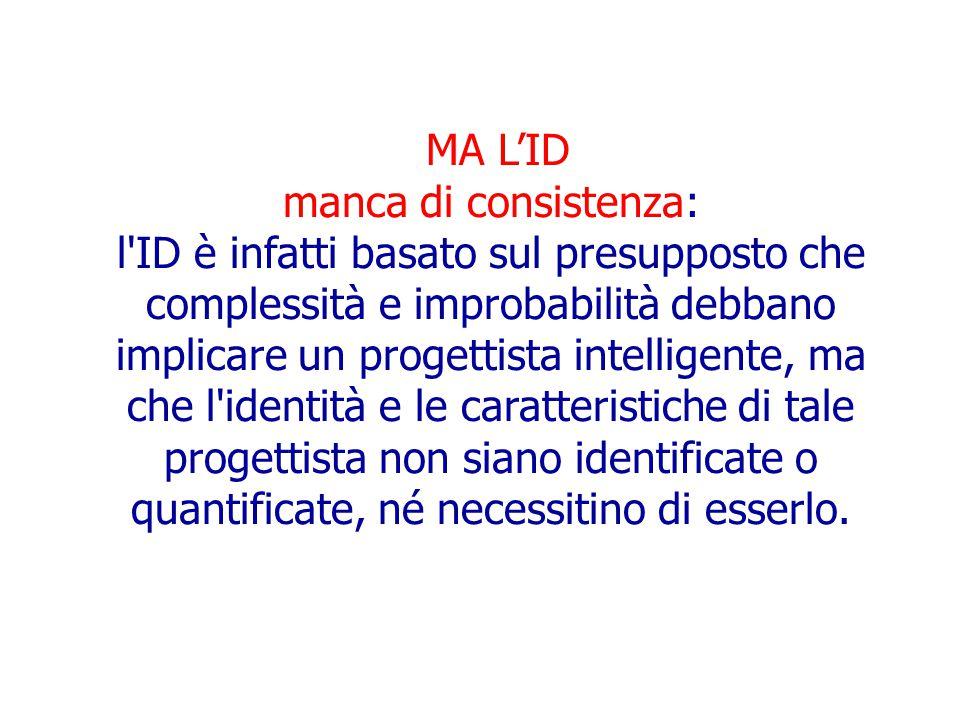 MA L'ID manca di consistenza: l'ID è infatti basato sul presupposto che complessità e improbabilità debbano implicare un progettista intelligente, ma