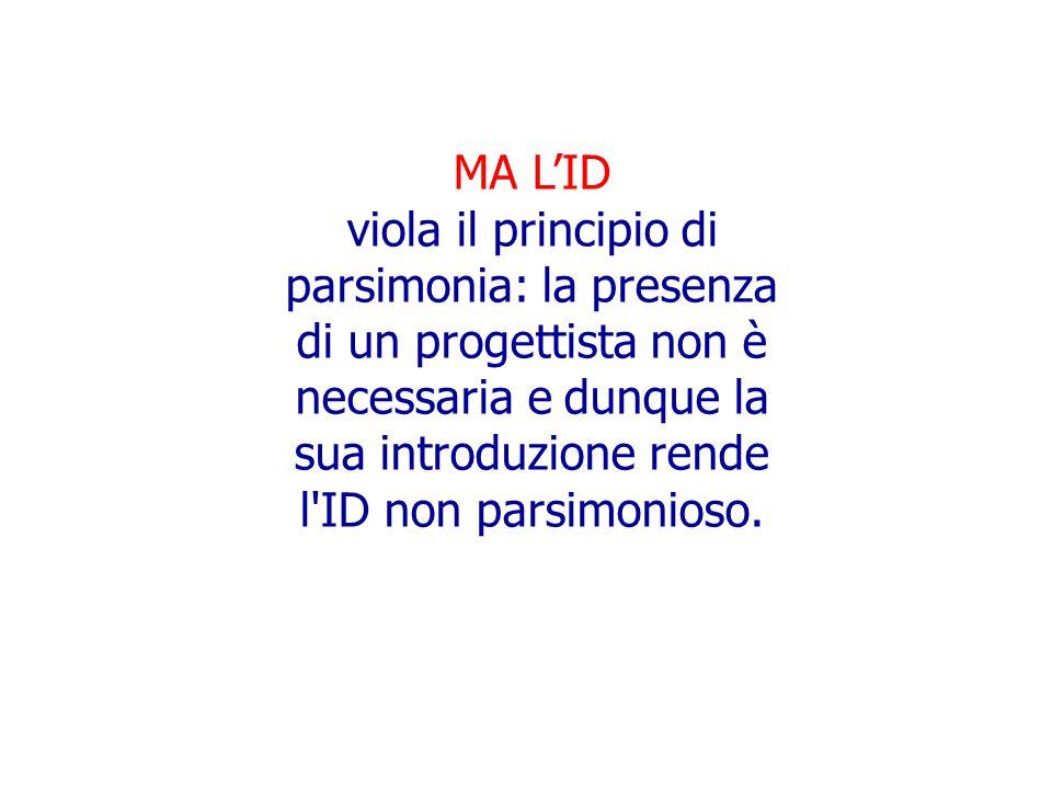 MA L'ID viola il principio di parsimonia: la presenza di un progettista non è necessaria e dunque la sua introduzione rende l'ID non parsimonioso.