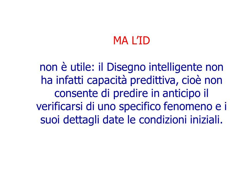MA L'ID non è utile: il Disegno intelligente non ha infatti capacità predittiva, cioè non consente di predire in anticipo il verificarsi di uno specif
