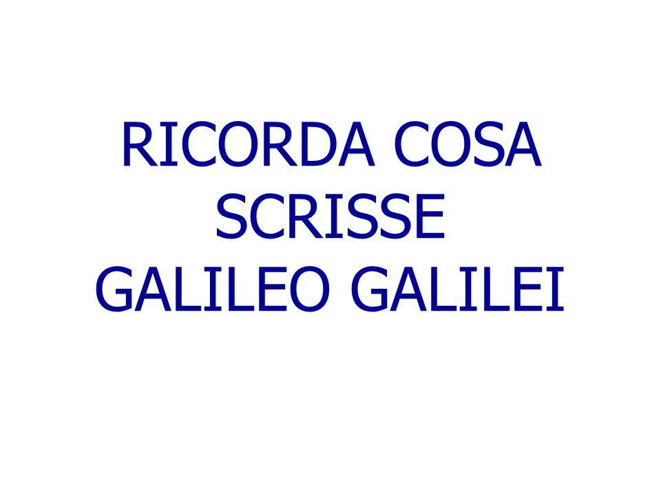 RICORDA COSA SCRISSE GALILEO GALILEI