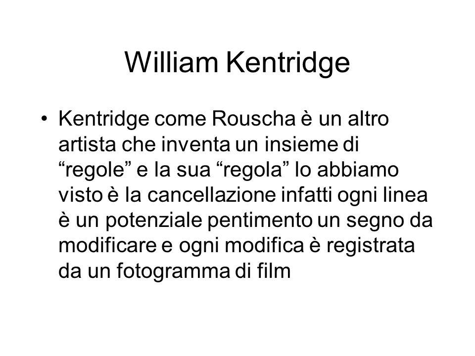 William Kentridge Kentridge come Rouscha è un altro artista che inventa un insieme di regole e la sua regola lo abbiamo visto è la cancellazione infatti ogni linea è un potenziale pentimento un segno da modificare e ogni modifica è registrata da un fotogramma di film
