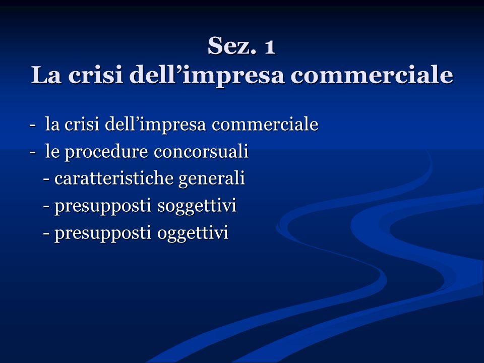 Sez. 1 La crisi dell'impresa commerciale - la crisi dell'impresa commerciale - le procedure concorsuali - caratteristiche generali - caratteristiche g
