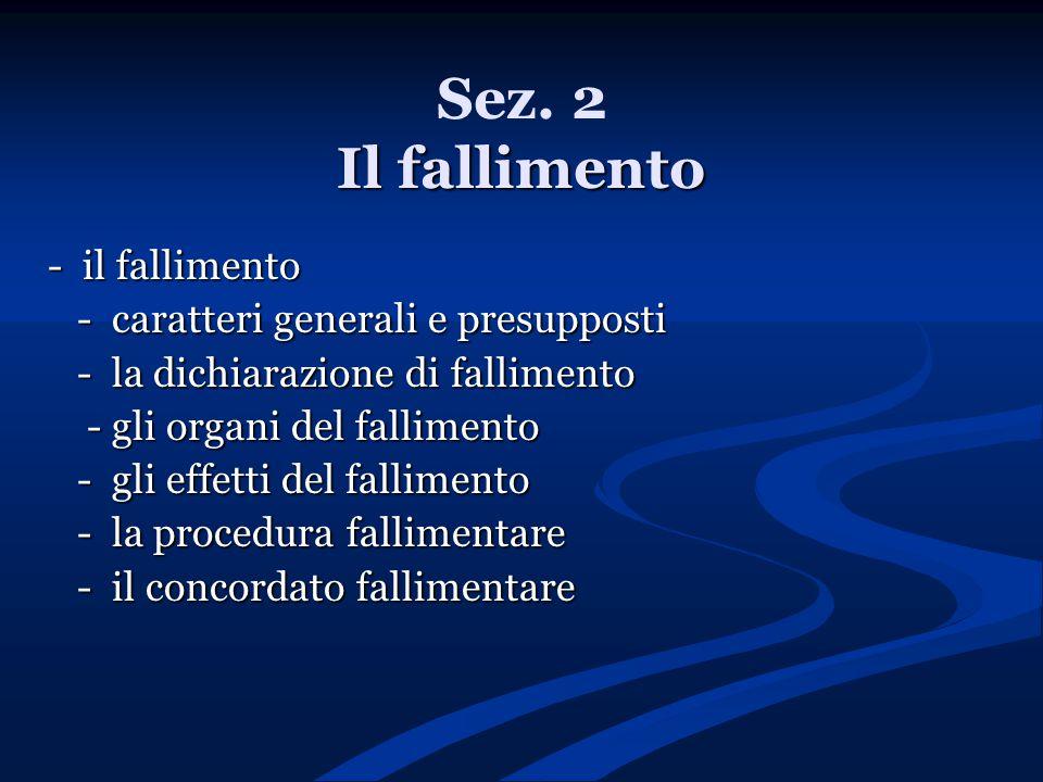 Il fallimento Sez. 2 Il fallimento - il fallimento - caratteri generali e presupposti - caratteri generali e presupposti - la dichiarazione di fallime