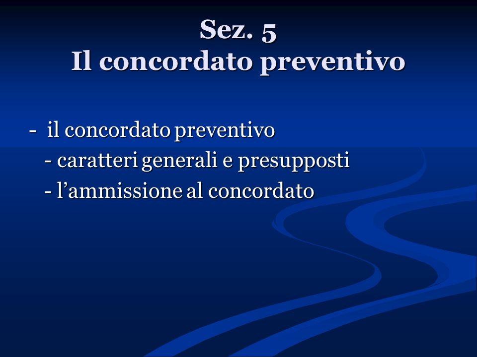 Sez. 5 Il concordato preventivo - il concordato preventivo - caratteri generali e presupposti - caratteri generali e presupposti - l'ammissione al con