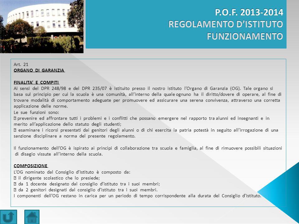 Art. 21 ORGANO DI GARANZIA FINALITA' E COMPITI Ai sensi del DPR 248/98 e del DPR 235/07 è istituito presso il nostro istituto l'Organo di Garanzia (OG