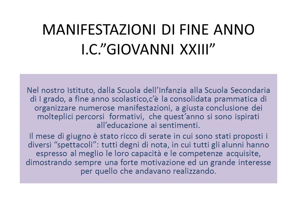 """MANIFESTAZIONI DI FINE ANNO I.C.""""GIOVANNI XXIII"""" Nel nostro Istituto, dalla Scuola dell'Infanzia alla Scuola Secondaria di I grado, a fine anno scolas"""
