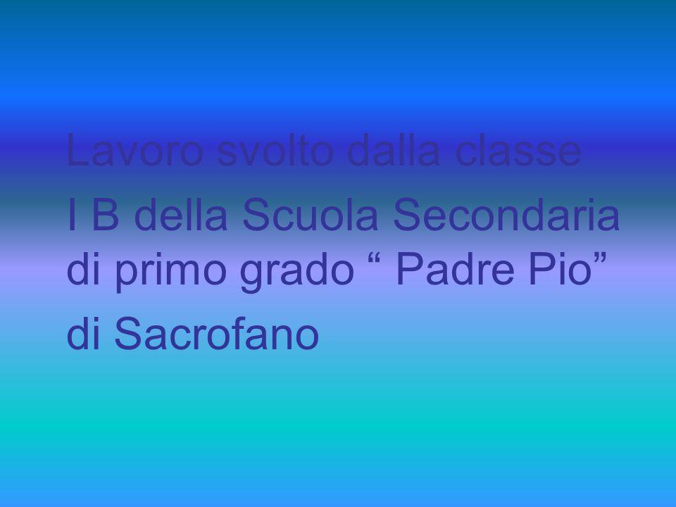 """Lavoro svolto dalla classe I B della Scuola Secondaria di primo grado """" Padre Pio"""" di Sacrofano"""