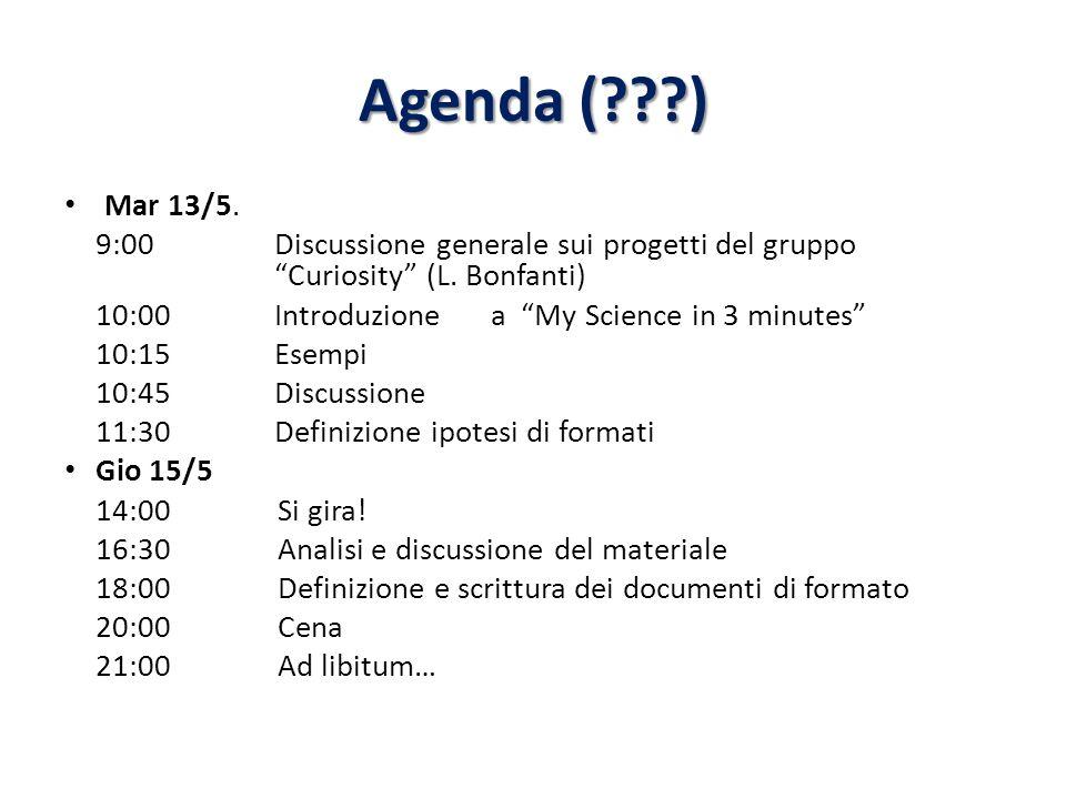 Agenda (???) Mar 13/5. 9:00Discussione generale sui progetti del gruppo Curiosity (L.