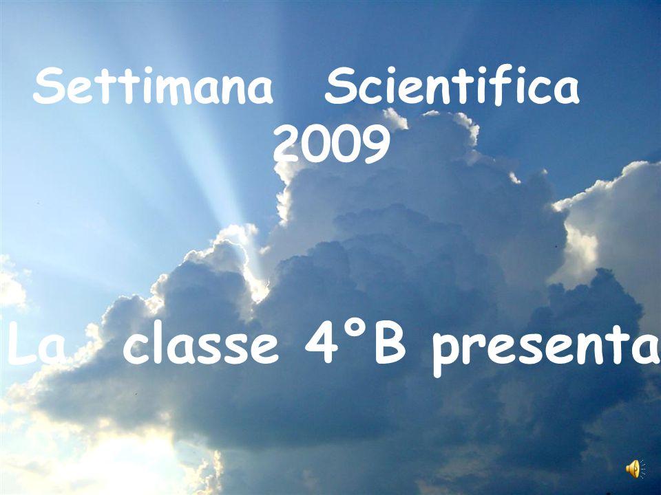 Settimana Scientifica 2009 La classe 4°B presenta...