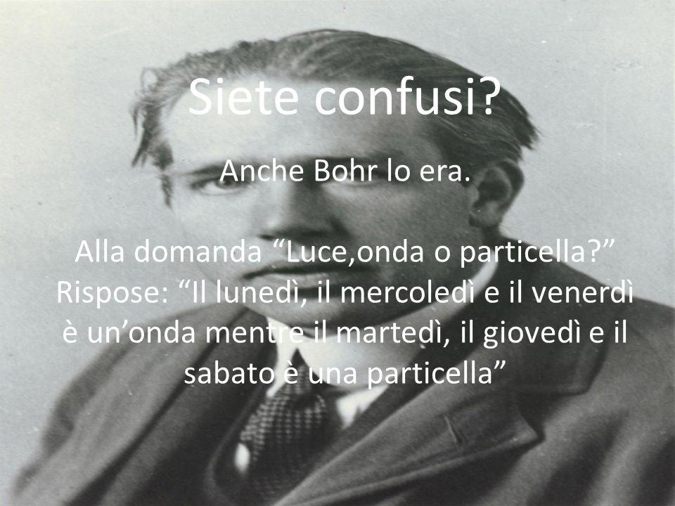 Siete confusi.Anche Bohr lo era.
