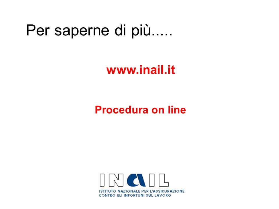 www.inail.it Procedura on line Per saperne di più.....