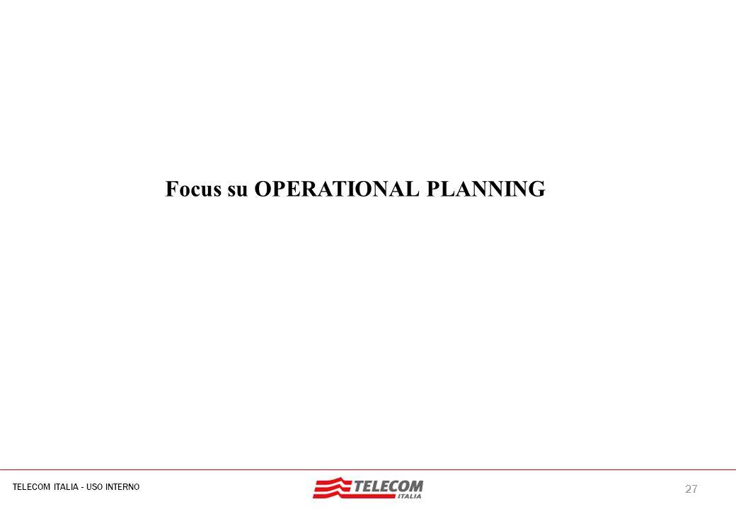 27 TELECOM ITALIA - USO INTERNO MIL-SIB080-30112006-35593/NG Focus su OPERATIONAL PLANNING