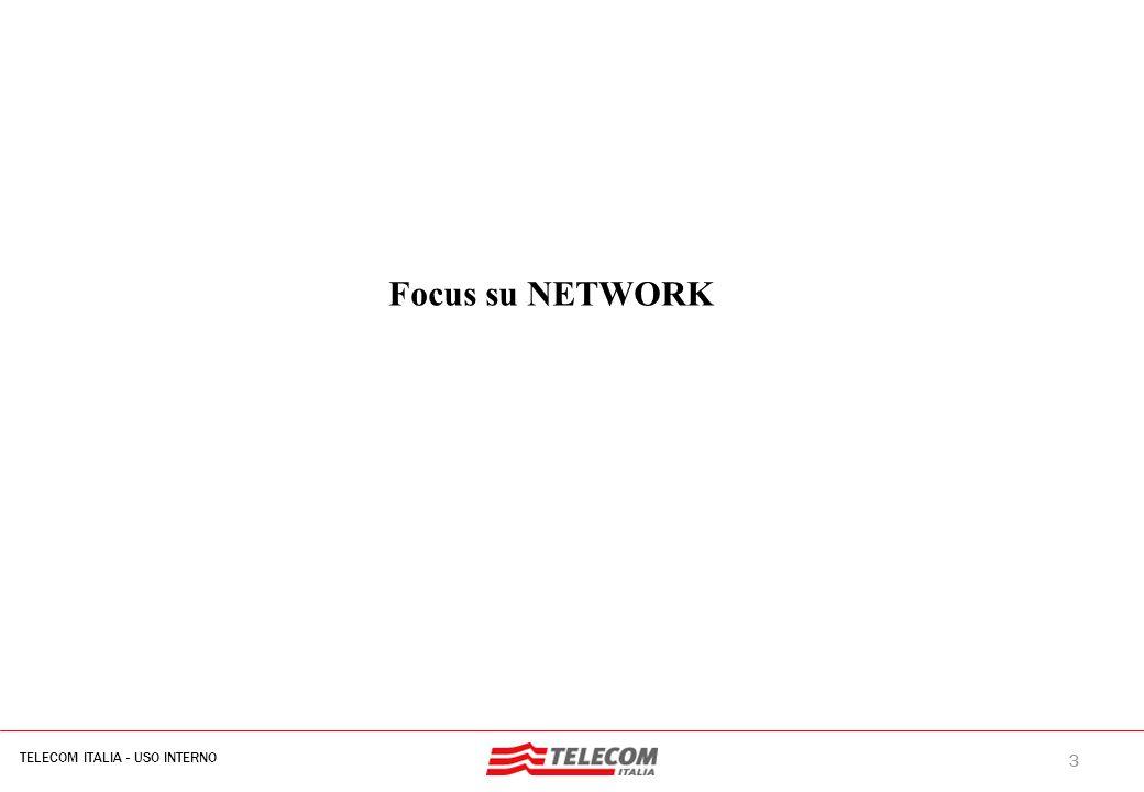 3 TELECOM ITALIA - USO INTERNO MIL-SIB080-30112006-35593/NG Focus su NETWORK