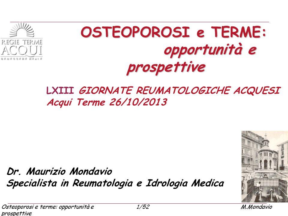 Osteoporosi e terme: opportunità e prospettive M.Mondavio1/52Osteoporosi e terme: opportunità e prospettive M.Mondavio La cura dell' osteoporosi è multidisciplinare REUMATOLOGO INTERNISTA (ger,endo,gastro,ema,onc,pn) ORTOPEDICO FISIATRAGINECOLOGORADIOLOGO ALGOLOGO NCH IDROLOGO MMG DIETISTA FISIOTERAPISTA