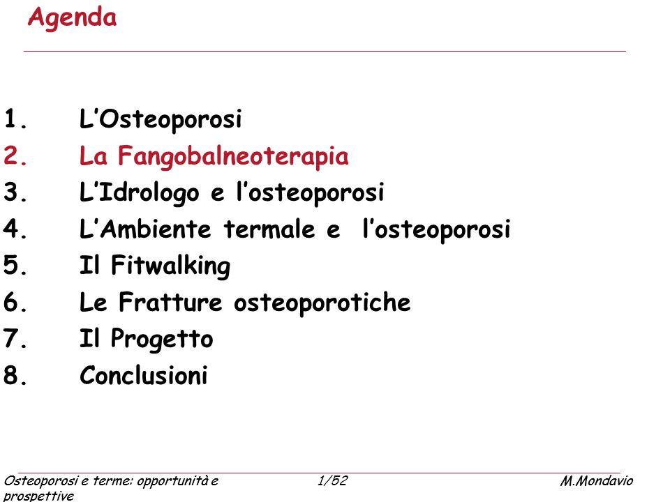 Osteoporosi e terme: opportunità e prospettive M.Mondavio1/52Osteoporosi e terme: opportunità e prospettive M.Mondavio Agenda 1. L'Osteoporosi 2. La F