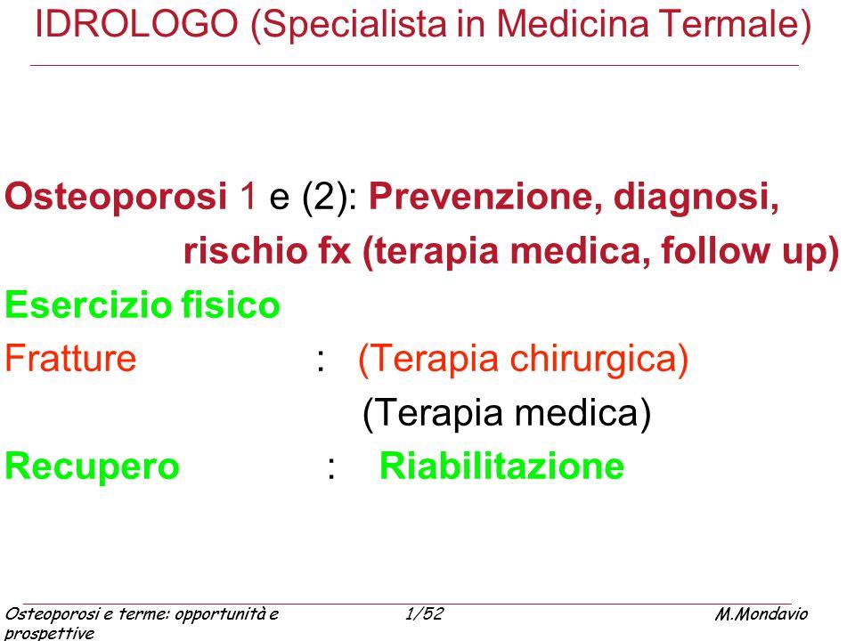 Osteoporosi e terme: opportunità e prospettive M.Mondavio1/52Osteoporosi e terme: opportunità e prospettive M.Mondavio IDROLOGO (Specialista in Medici