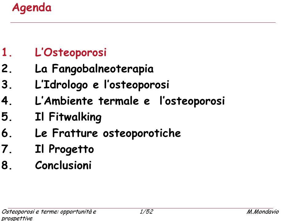 Osteoporosi e terme: opportunità e prospettive M.Mondavio1/52Osteoporosi e terme: opportunità e prospettive M.Mondavio FANGOBALNEOTERAPIA TERMOTERAPIA ESOGENA: INCREMENTO DEL RIASSORBIMENTO OSSEO.