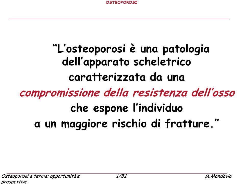 """Osteoporosi e terme: opportunità e prospettive M.Mondavio1/52Osteoporosi e terme: opportunità e prospettive M.Mondavio OSTEOPOROSI """"L'osteoporosi è un"""