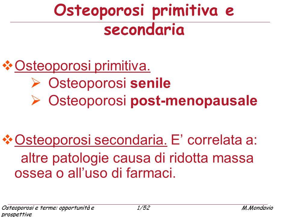 Osteoporosi e terme: opportunità e prospettive M.Mondavio1/52Osteoporosi e terme: opportunità e prospettive M.Mondavio  Osteoporosi primitiva.  Oste
