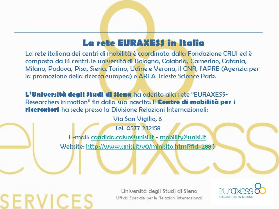 Università degli Studi di Siena Ufficio Speciale per le Relazioni Internazionali La rete EURAXESS in Italia La rete italiana dei centri di mobilità è