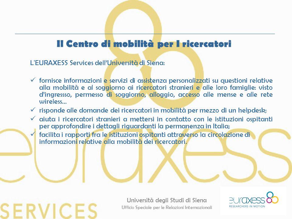 Università degli Studi di Siena Ufficio Speciale per le Relazioni Internazionali Il Centro di mobilità per I ricercatori L'EURAXESS Services dell'Univ