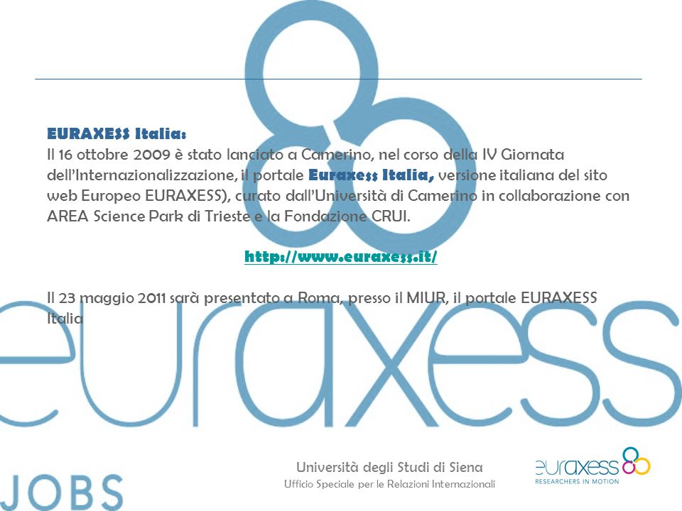Università degli Studi di Siena Ufficio Speciale per le Relazioni Internazionali EURAXESS Italia: Il 16 ottobre 2009 è stato lanciato a Camerino, nel