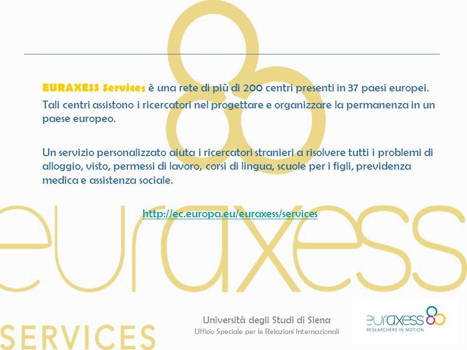 Università degli Studi di Siena Ufficio Speciale per le Relazioni Internazionali EURAXESS Services è una rete di più di 200 centri presenti in 37 paes
