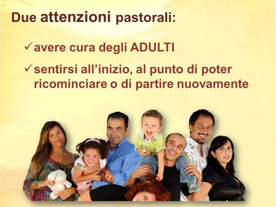 Due attenzioni pastorali: avere cura degli ADULTI sentirsi all'inizio, al punto di poter ricominciare o di partire nuovamente