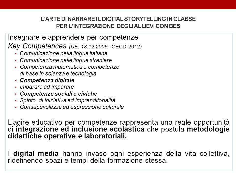 L'ARTE DI NARRARE IL DIGITAL STORYTELLING IN CLASSE PER L'INTEGRAZIONE DEGLI ALLIEVI CON BES Insegnare e apprendere per competenze Key Competences (UE