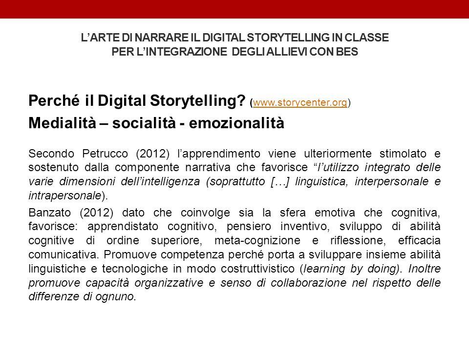 Perché il Digital Storytelling? (www.storycenter.org)www.storycenter.org Medialità – socialità - emozionalità Secondo Petrucco (2012) l'apprendimento