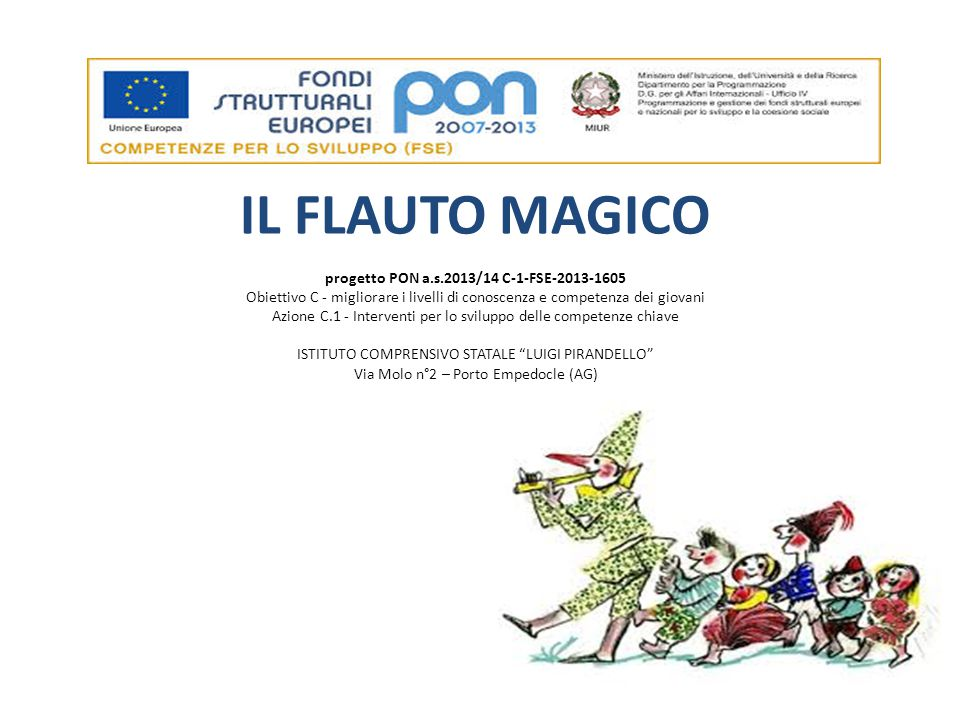 IL FLAUTO MAGICO progetto PON a.s.2013/14 C-1-FSE-2013-1605 Obiettivo C - migliorare i livelli di conoscenza e competenza dei giovani Azione C.1 - Int