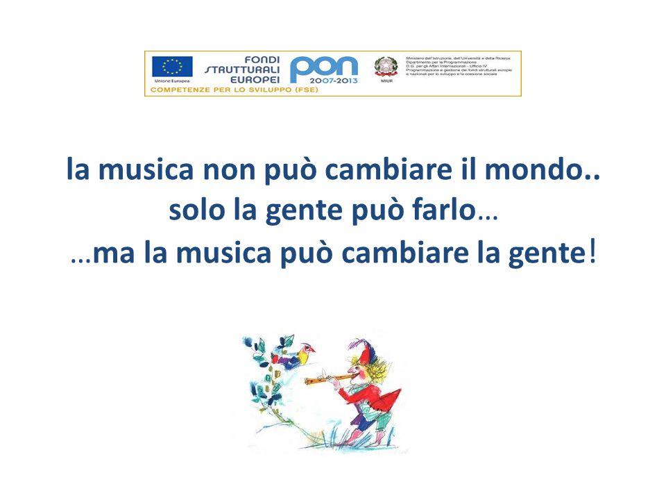 la musica non può cambiare il mondo.. solo la gente può farlo… …ma la musica può cambiare la gente !