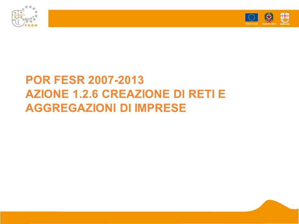 POR FESR 2007-2013 AZIONE 1.2.6 CREAZIONE DI RETI E AGGREGAZIONI DI IMPRESE