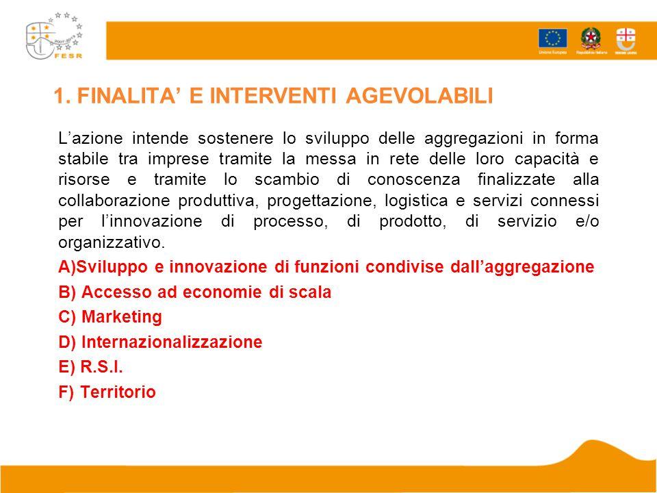 1. FINALITA' E INTERVENTI AGEVOLABILI L'azione intende sostenere lo sviluppo delle aggregazioni in forma stabile tra imprese tramite la messa in rete