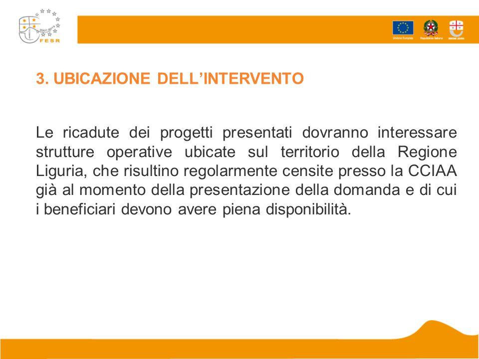 3. UBICAZIONE DELL'INTERVENTO Le ricadute dei progetti presentati dovranno interessare strutture operative ubicate sul territorio della Regione Liguri