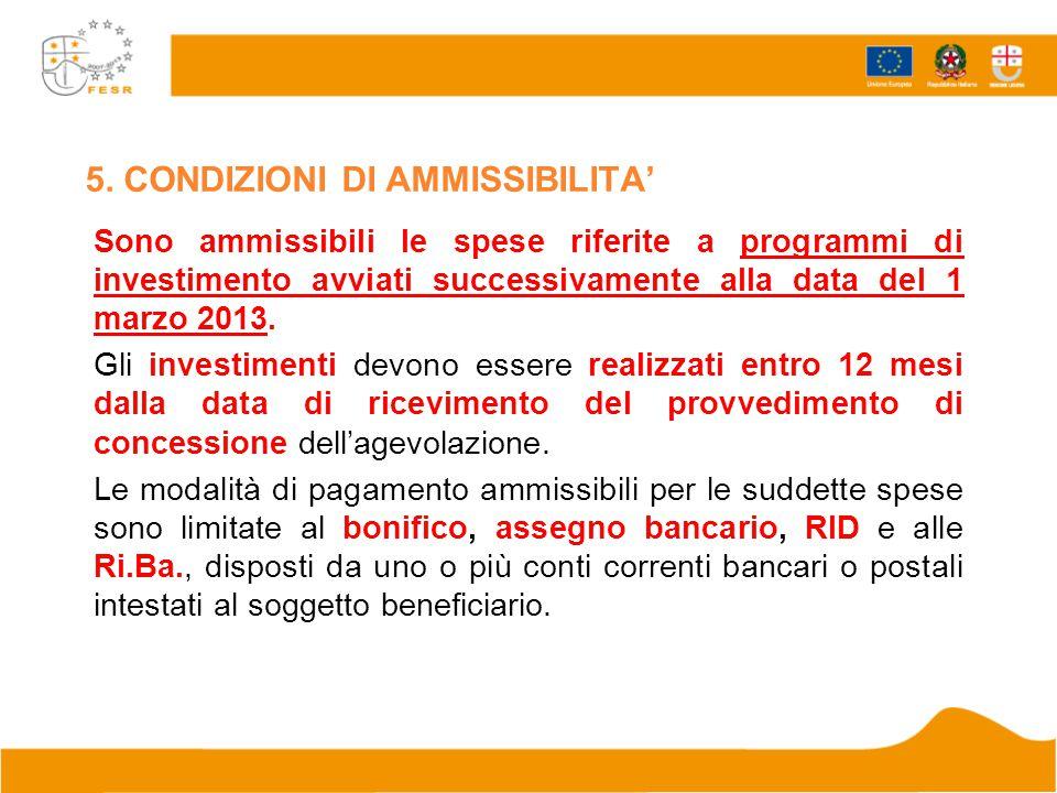 5. CONDIZIONI DI AMMISSIBILITA' Sono ammissibili le spese riferite a programmi di investimento avviati successivamente alla data del 1 marzo 2013. Gli