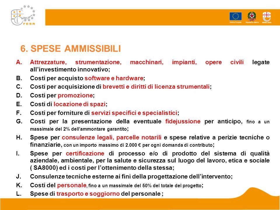 6. SPESE AMMISSIBILI A.Attrezzature, strumentazione, macchinari, impianti, opere civili legate all'investimento innovativo; B.Costi per acquisto softw