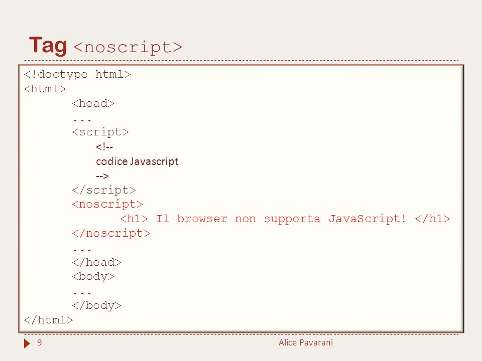 Tag Alice Pavarani9... <!-- codice Javascript --> Il browser non supporta JavaScript!......