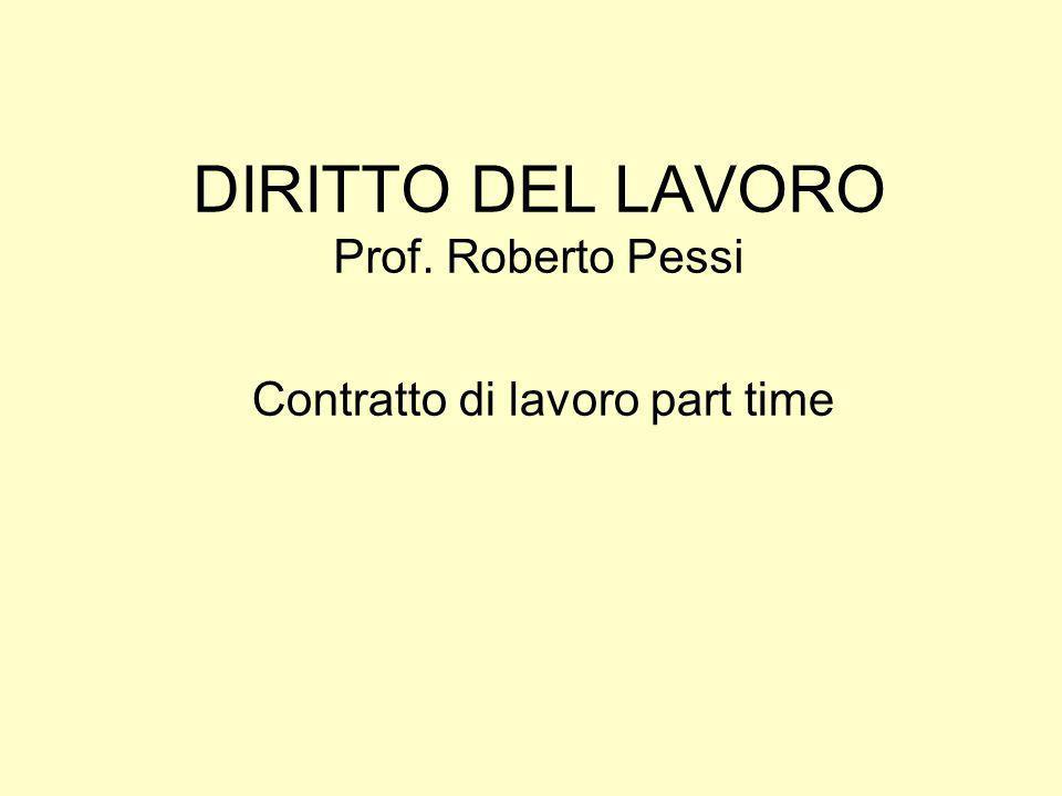 DIRITTO DEL LAVORO Prof. Roberto Pessi Contratto di lavoro part time