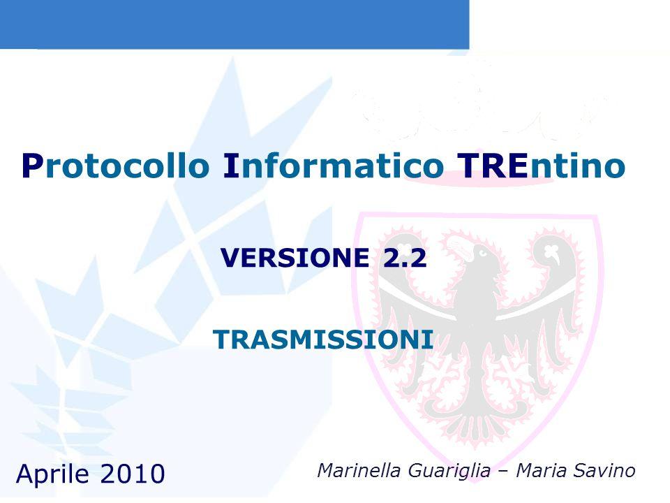 Protocollo Informatico TREntino Aprile 2010 VERSIONE 2.2 TRASMISSIONI Marinella Guariglia – Maria Savino