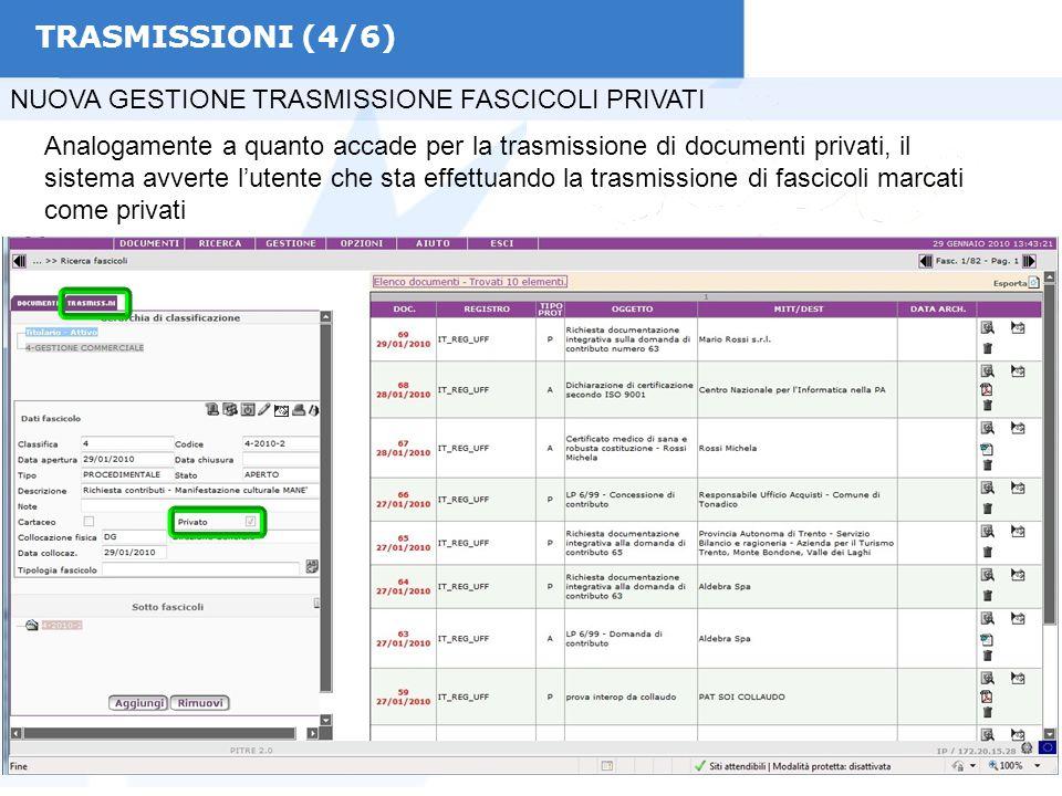 TRASMISSIONI (4/6) NUOVA GESTIONE TRASMISSIONE FASCICOLI PRIVATI Analogamente a quanto accade per la trasmissione di documenti privati, il sistema avverte l'utente che sta effettuando la trasmissione di fascicoli marcati come privati