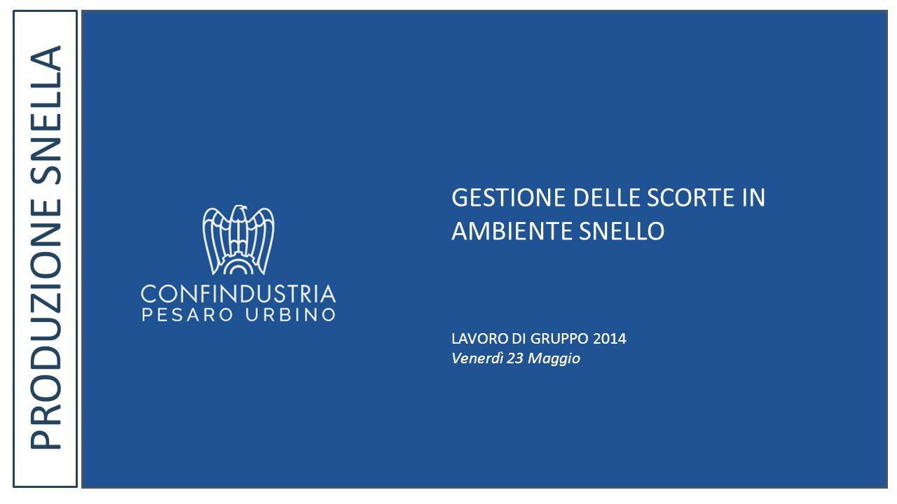 PRODUZIONE SNELLA GESTIONE DELLE SCORTE IN AMBIENTE SNELLO LAVORO DI GRUPPO 2014 Venerdì 23 Maggio